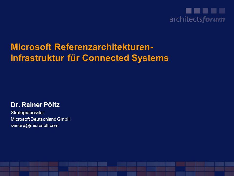 Microsoft Referenzarchitekturen- Infrastruktur für Connected Systems Dr. Rainer Pöltz Strategieberater Microsoft Deutschland GmbH rainerp@microsoft.co