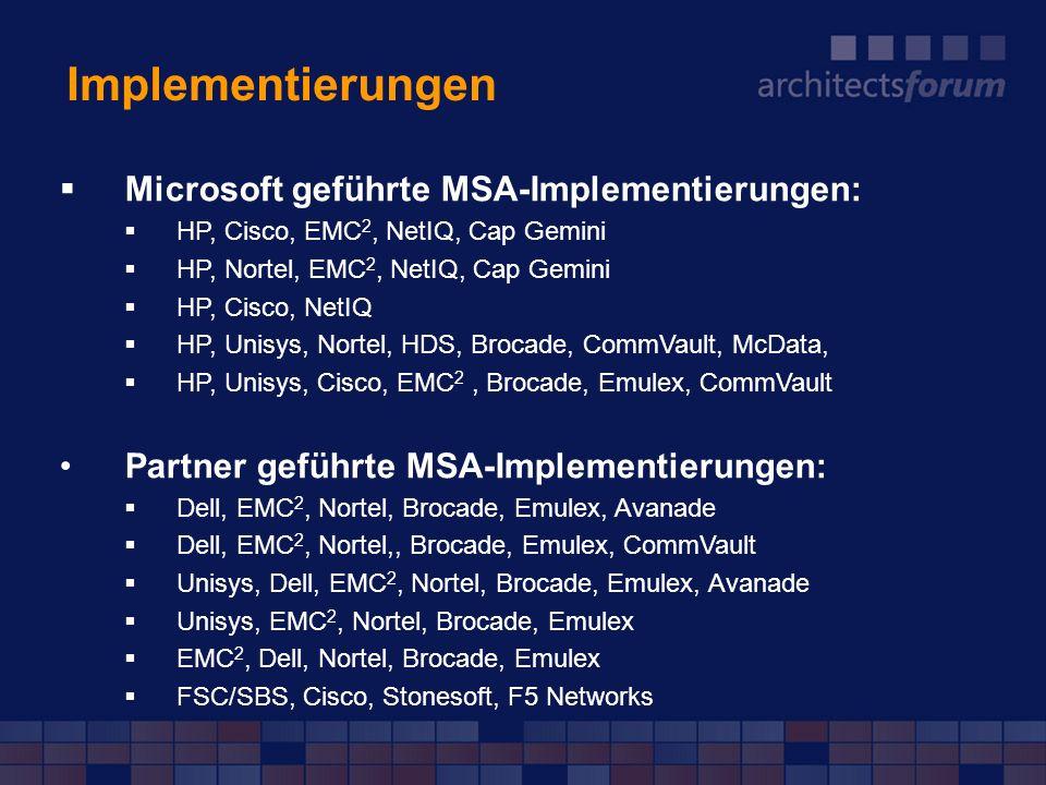 Implementierungen Microsoft geführte MSA-Implementierungen: HP, Cisco, EMC 2, NetIQ, Cap Gemini HP, Nortel, EMC 2, NetIQ, Cap Gemini HP, Cisco, NetIQ