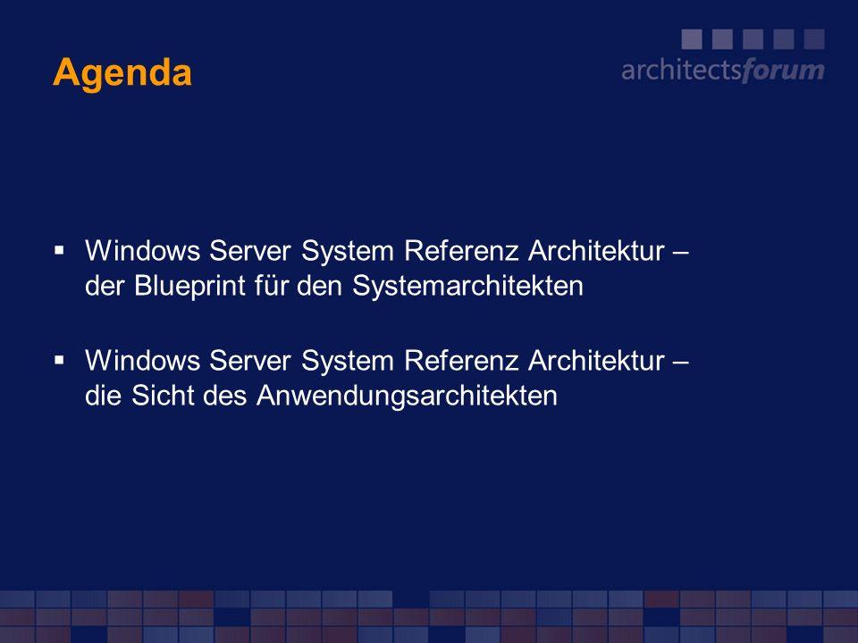 Agenda Windows Server System Referenz Architektur – der Blueprint für den Systemarchitekten Windows Server System Referenz Architektur – die Sicht des