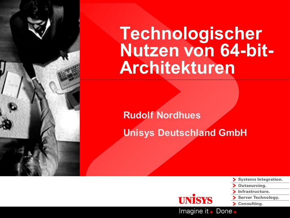 Technologischer Nutzen von 64-bit- Architekturen Rudolf Nordhues Unisys Deutschland GmbH