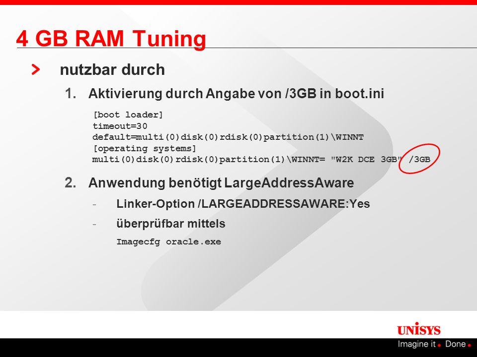 4 GB RAM Tuning nutzbar durch 1. Aktivierung durch Angabe von /3GB in boot.ini 2. Anwendung benötigt LargeAddressAware -Linker-Option /LARGEADDRESSAWA