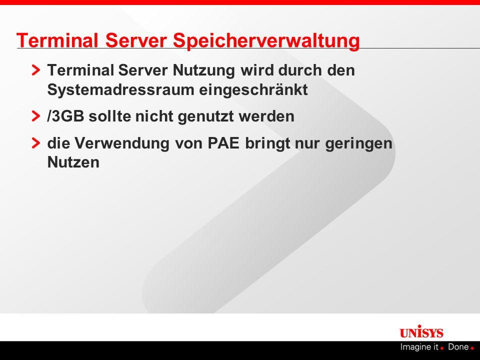 Terminal Server Speicherverwaltung Terminal Server Nutzung wird durch den Systemadressraum eingeschränkt /3GB sollte nicht genutzt werden die Verwendu