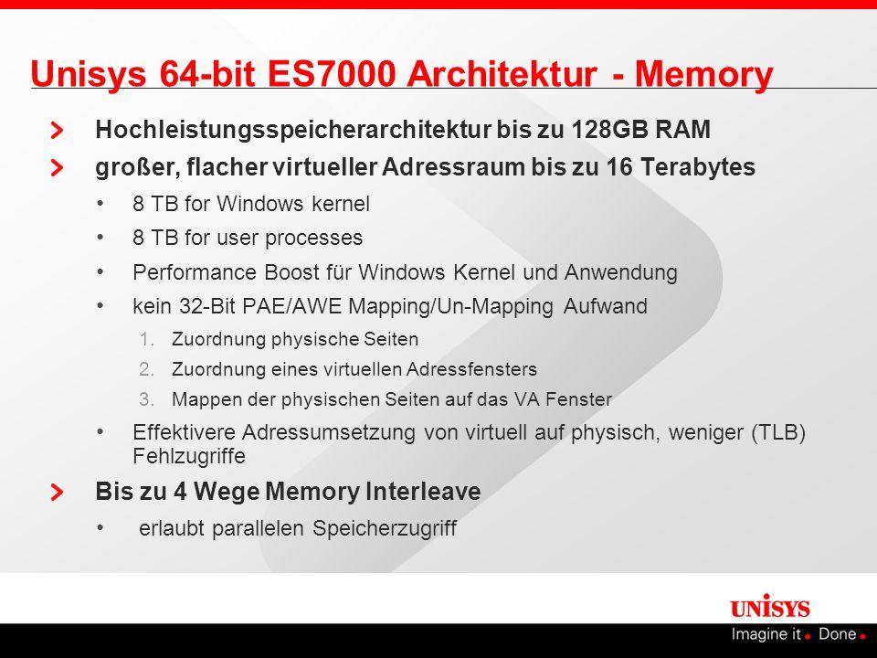 Unisys 64-bit ES7000 Architektur - Memory Hochleistungsspeicherarchitektur bis zu 128GB RAM großer, flacher virtueller Adressraum bis zu 16 Terabytes