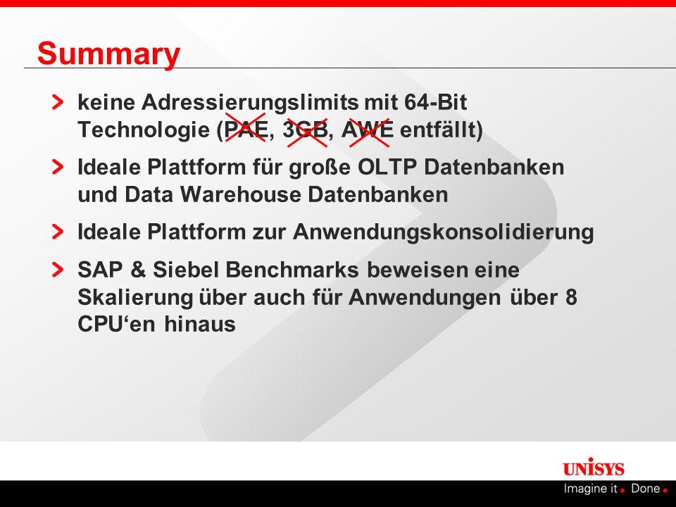 keine Adressierungslimits mit 64-Bit Technologie (PAE, 3GB, AWE entfällt) Ideale Plattform für große OLTP Datenbanken und Data Warehouse Datenbanken I