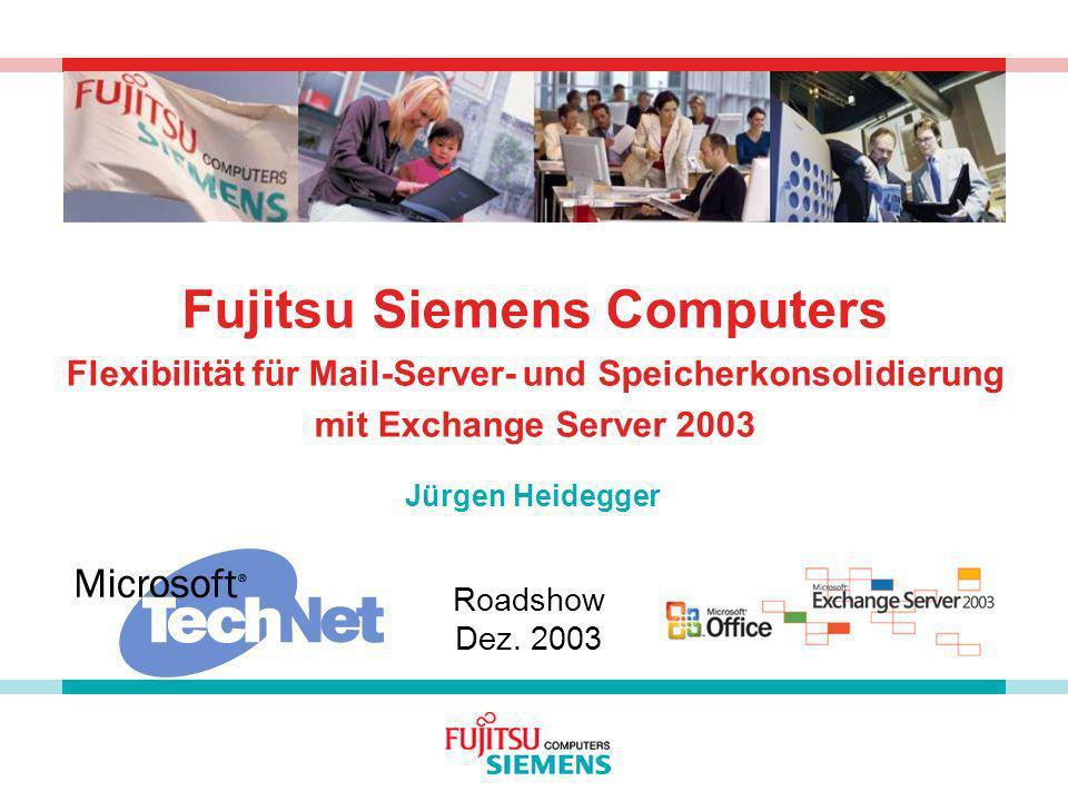 Fujitsu Siemens Computers Flexibilität für Mail-Server- und Speicherkonsolidierung mit Exchange Server 2003 Jürgen Heidegger Roadshow Dez. 2003