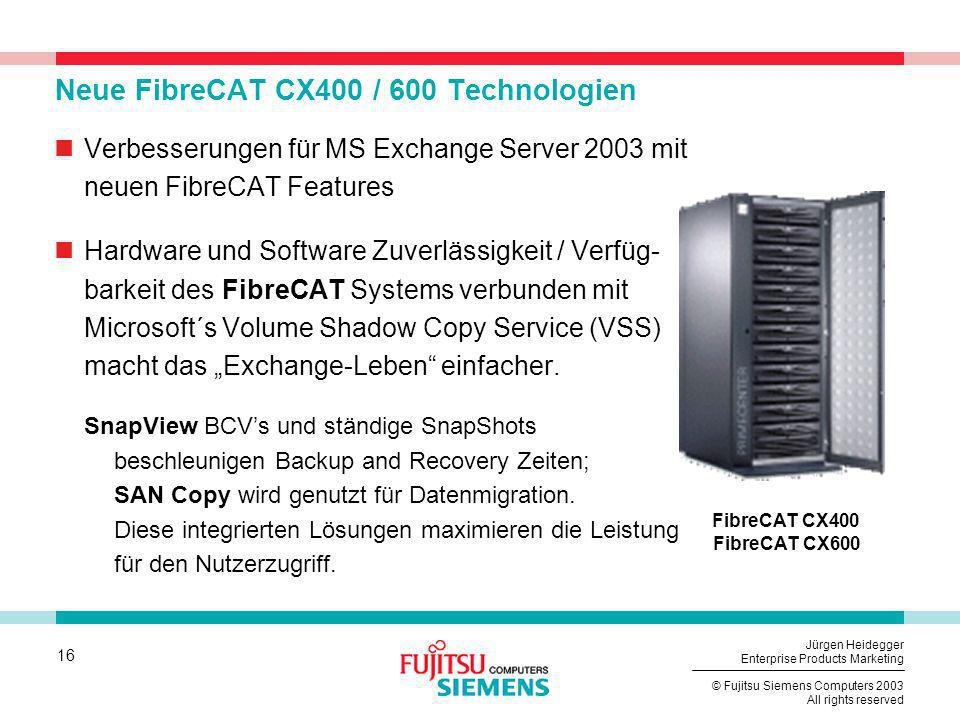 16 © Fujitsu Siemens Computers 2003 All rights reserved Jürgen Heidegger Enterprise Products Marketing FibreCAT CX600 FibreCAT CX400 Neue FibreCAT CX4