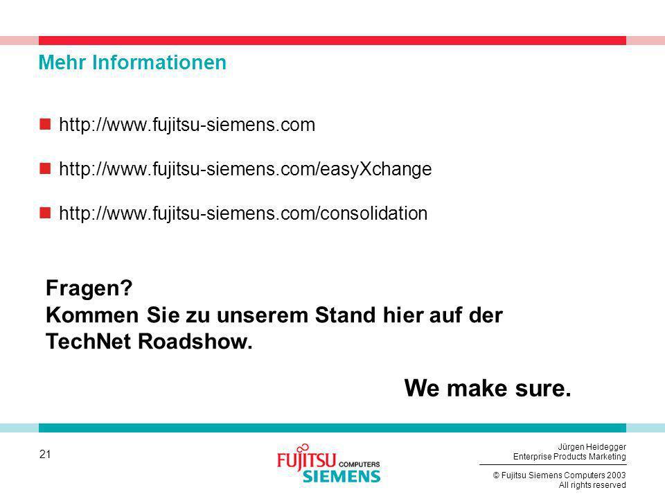 21 © Fujitsu Siemens Computers 2003 All rights reserved Jürgen Heidegger Enterprise Products Marketing Mehr Informationen http://www.fujitsu-siemens.c