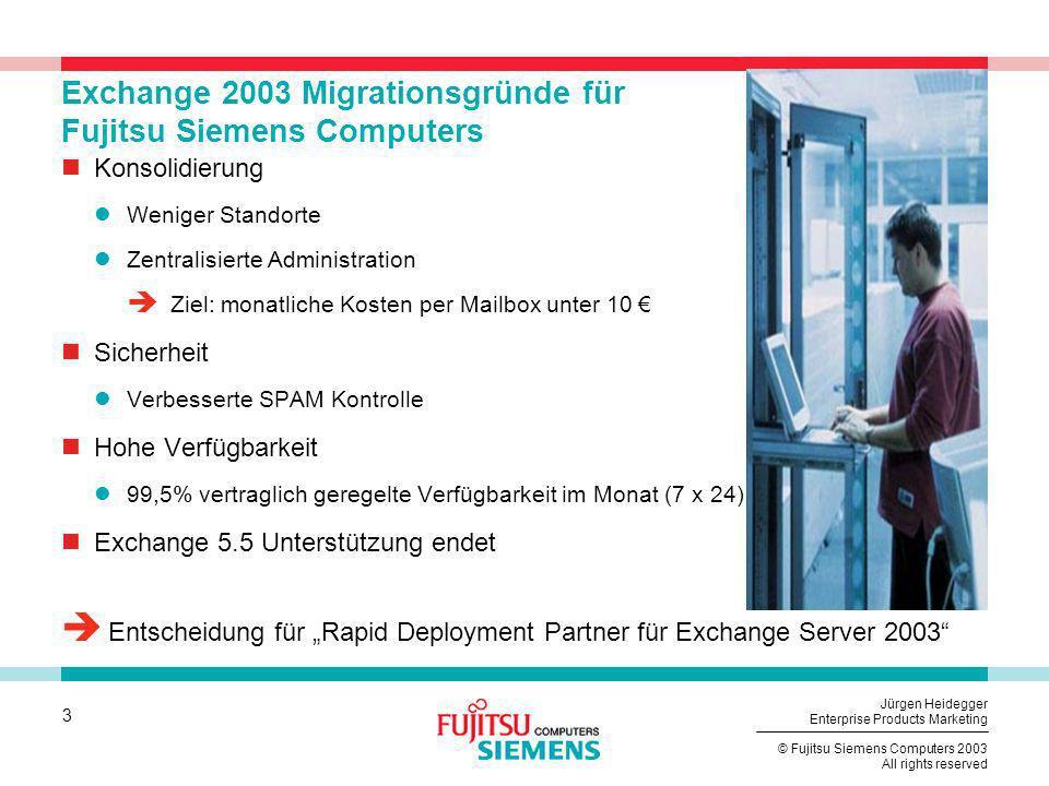 3 © Fujitsu Siemens Computers 2003 All rights reserved Jürgen Heidegger Enterprise Products Marketing Exchange 2003 Migrationsgründe für Fujitsu Sieme