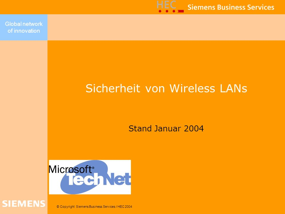 Global network of innovation 2 Sicherheit von Wireless LANs Dominik Schastok HEC Dominik.Schastok@hec.de Andreas Essing Siemens Business Services Andreas.Essing@siemens.com Dr.