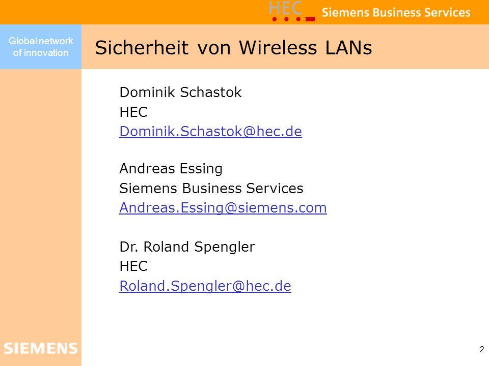 Global network of innovation 2 Sicherheit von Wireless LANs Dominik Schastok HEC Dominik.Schastok@hec.de Andreas Essing Siemens Business Services Andr
