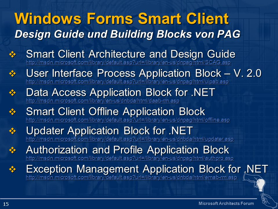 Microsoft Architects Forum 15 Windows Forms Smart Client Design Guide und Building Blocks von PAG Smart Client Architecture and Design Guide http://ms
