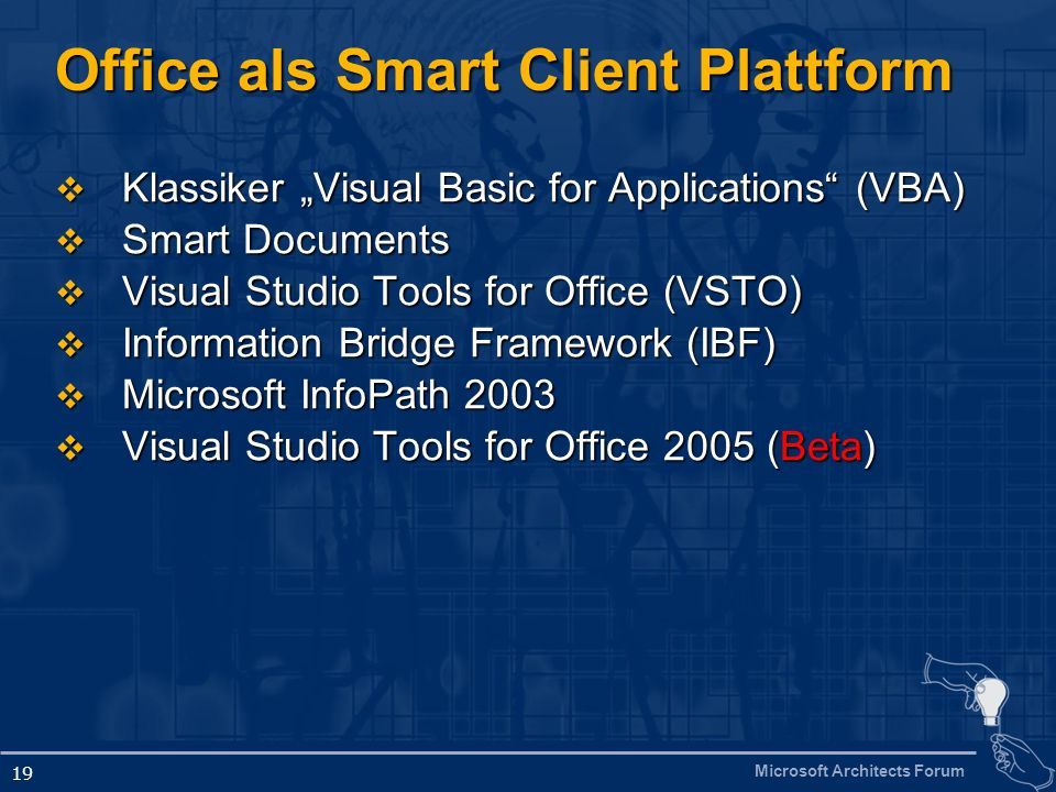 Microsoft Architects Forum 19 Office als Smart Client Plattform Klassiker Visual Basic for Applications (VBA) Klassiker Visual Basic for Applications