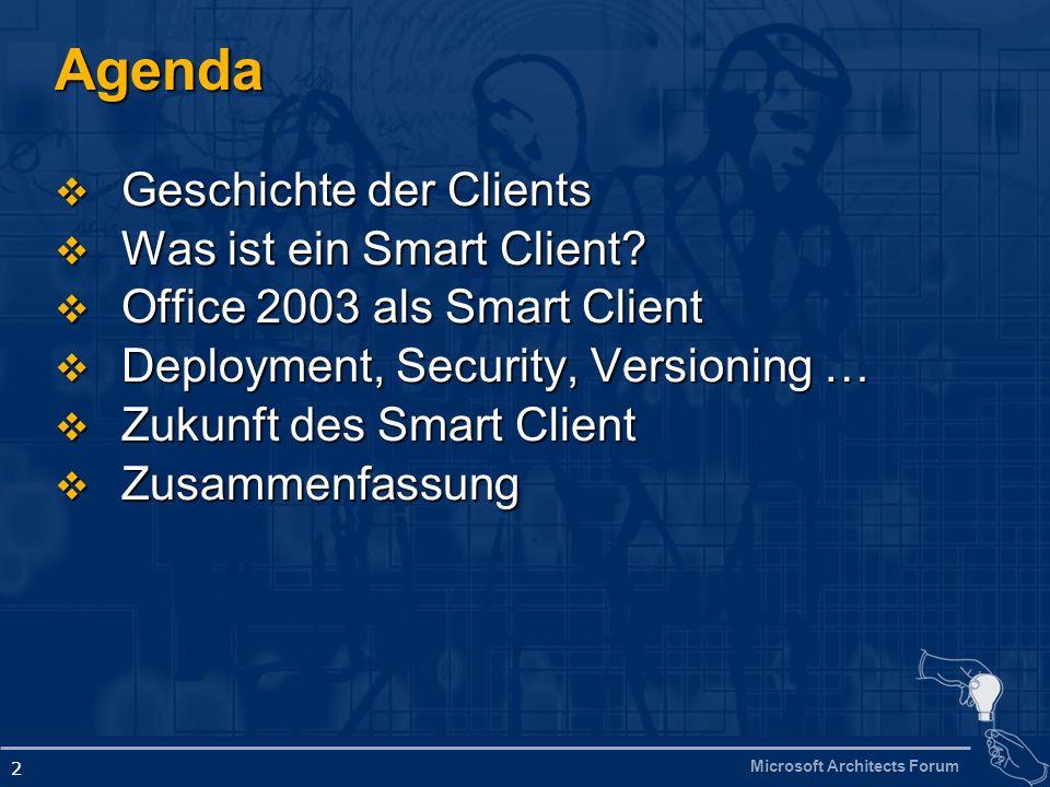 Microsoft Architects Forum 2 Agenda Geschichte der Clients Geschichte der Clients Was ist ein Smart Client? Was ist ein Smart Client? Office 2003 als