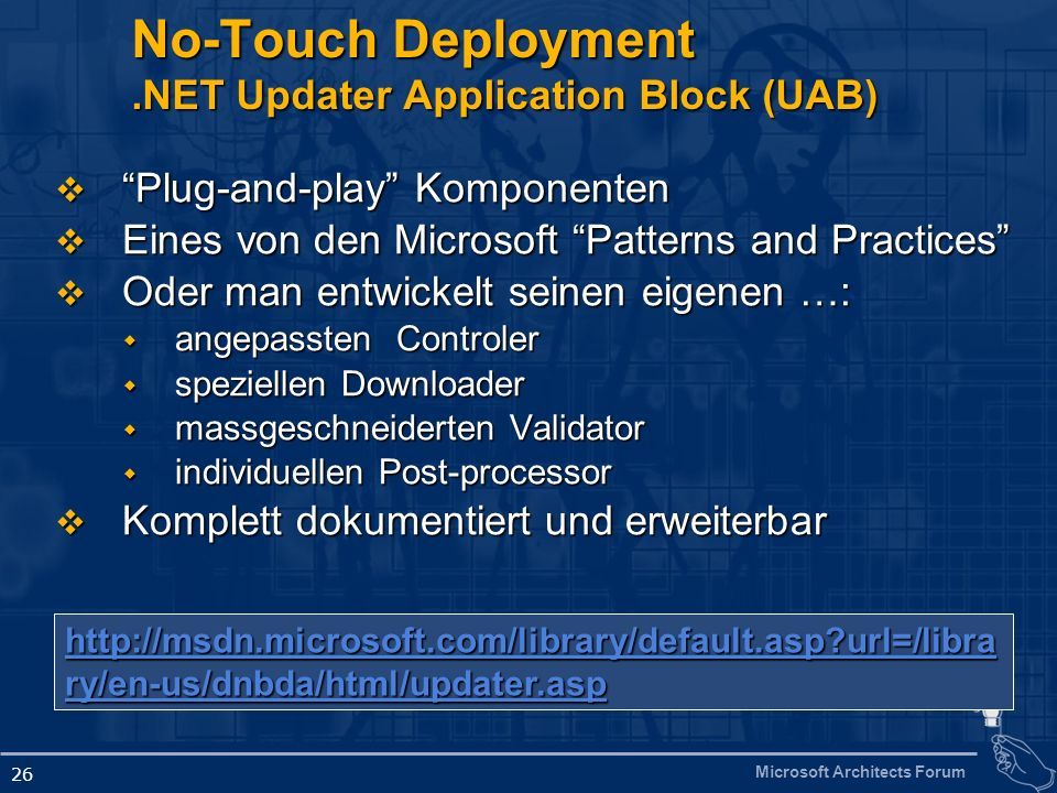 Microsoft Architects Forum 26 No-Touch Deployment.NET Updater Application Block (UAB) Plug-and-play Komponenten Plug-and-play Komponenten Eines von de