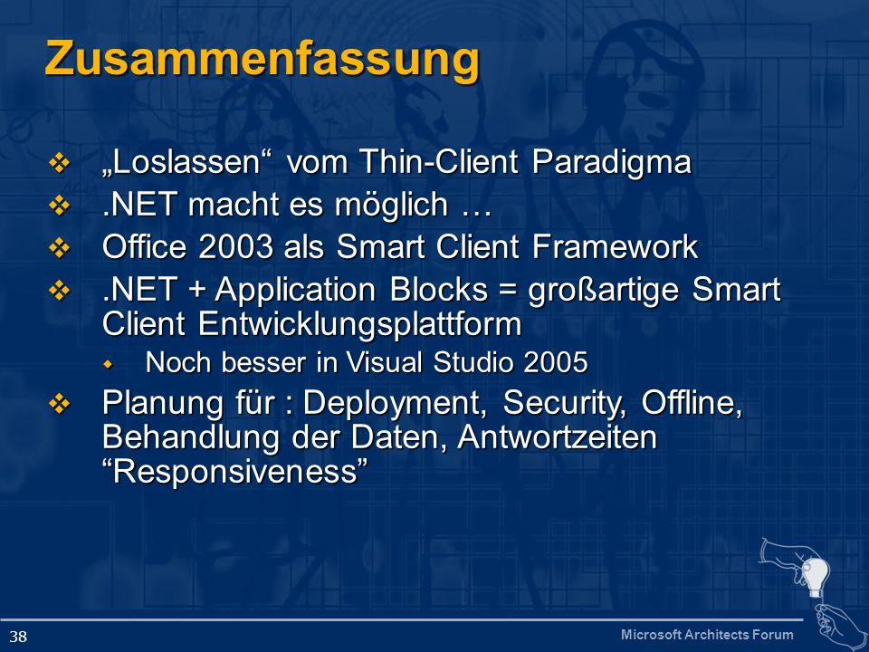Microsoft Architects Forum 38 Zusammenfassung Loslassen vom Thin-Client Paradigma Loslassen vom Thin-Client Paradigma.NET macht es möglich ….NET macht