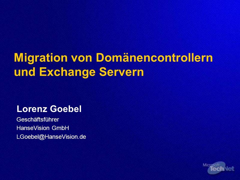 Migration von Domänencontrollern und Exchange Servern Lorenz Goebel Geschäftsführer HanseVision GmbH LGoebel@HanseVision.de