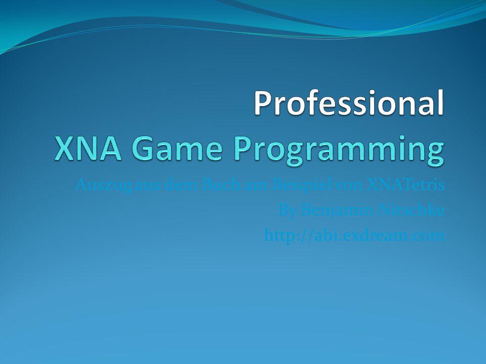 XNA Tetris Wiederbenutzbare Game Components Texture Fonts mit Bitmaps Wie erkennen wir Input/Steuerung in XNA Wie spielen wir Sound in XNA ab Am Beispiel von XNA Tetris sieht man wie das alles geht!