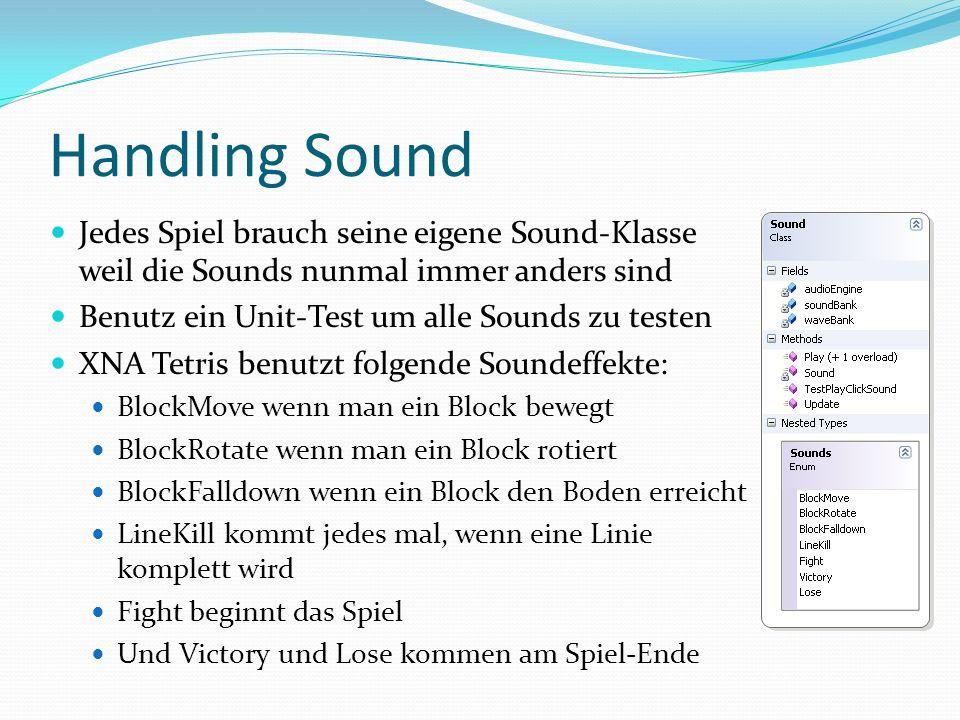 Handling Sound Jedes Spiel brauch seine eigene Sound-Klasse weil die Sounds nunmal immer anders sind Benutz ein Unit-Test um alle Sounds zu testen XNA