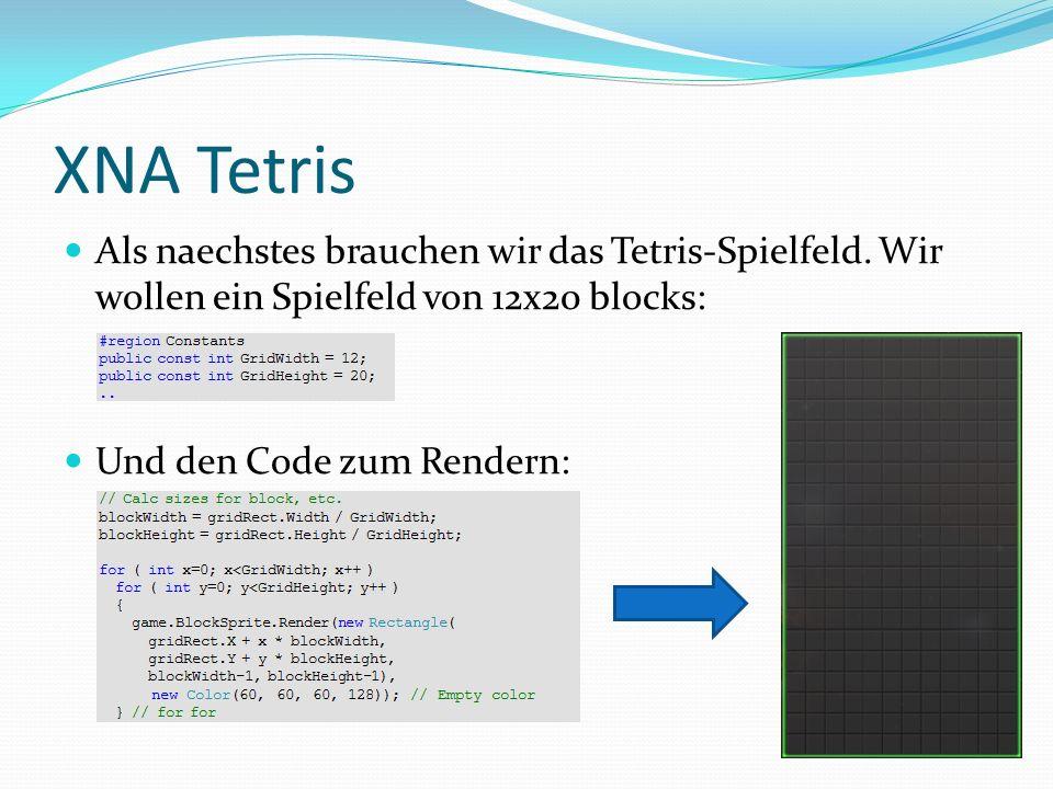 XNA Tetris Als naechstes brauchen wir das Tetris-Spielfeld. Wir wollen ein Spielfeld von 12x20 blocks: Und den Code zum Rendern: