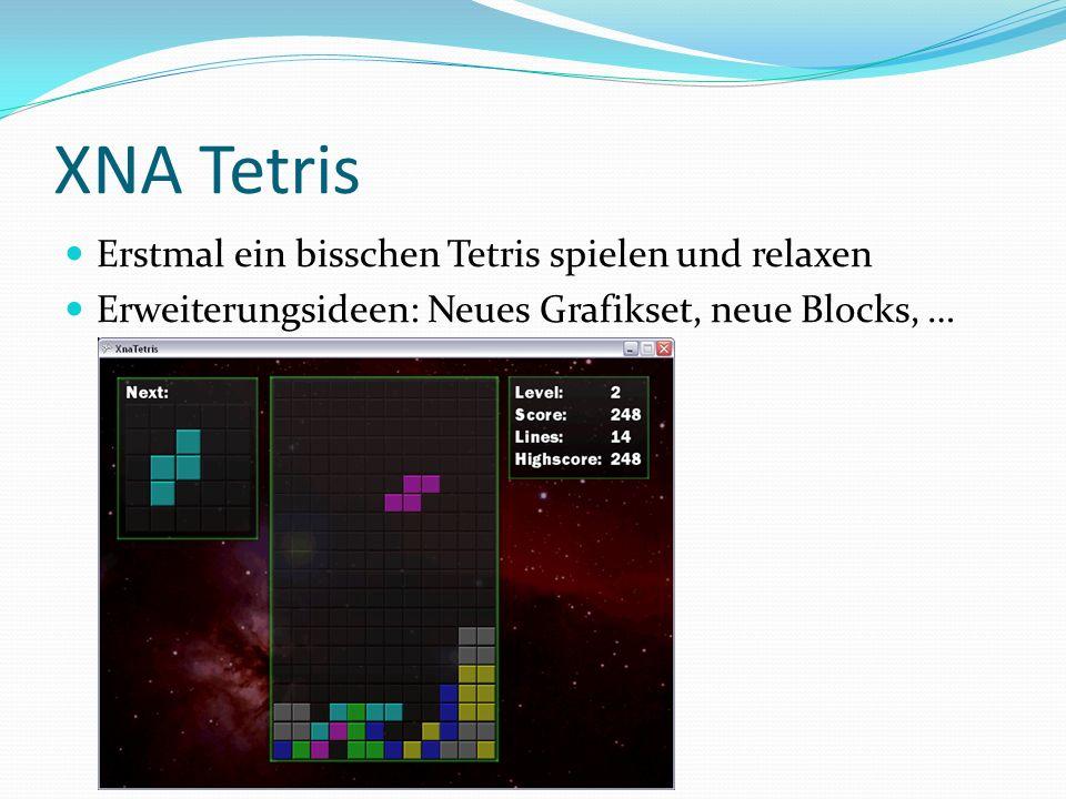 XNA Tetris Erstmal ein bisschen Tetris spielen und relaxen Erweiterungsideen: Neues Grafikset, neue Blocks, …