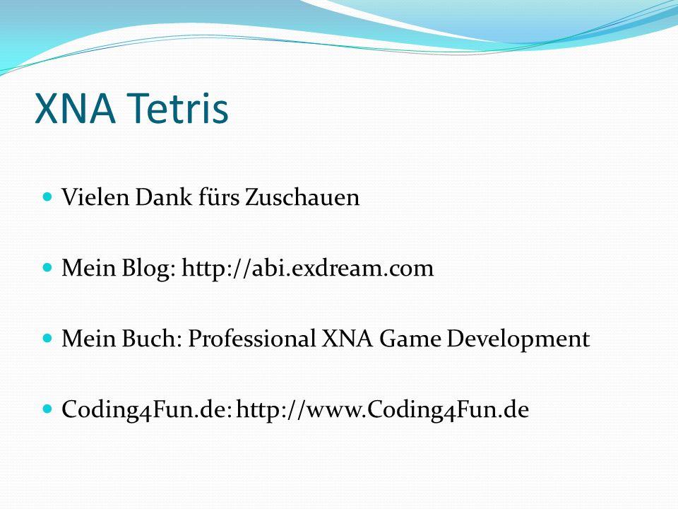 XNA Tetris Vielen Dank fürs Zuschauen Mein Blog: http://abi.exdream.com Mein Buch: Professional XNA Game Development Coding4Fun.de: http://www.Coding4