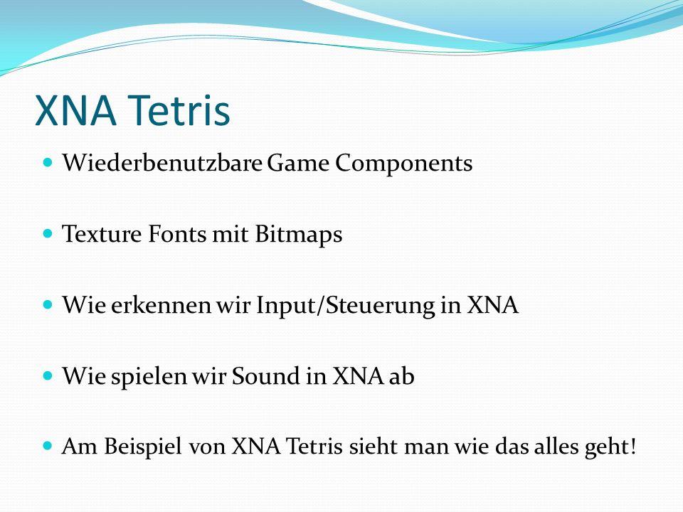 XNA Tetris Wiederbenutzbare Game Components Texture Fonts mit Bitmaps Wie erkennen wir Input/Steuerung in XNA Wie spielen wir Sound in XNA ab Am Beisp
