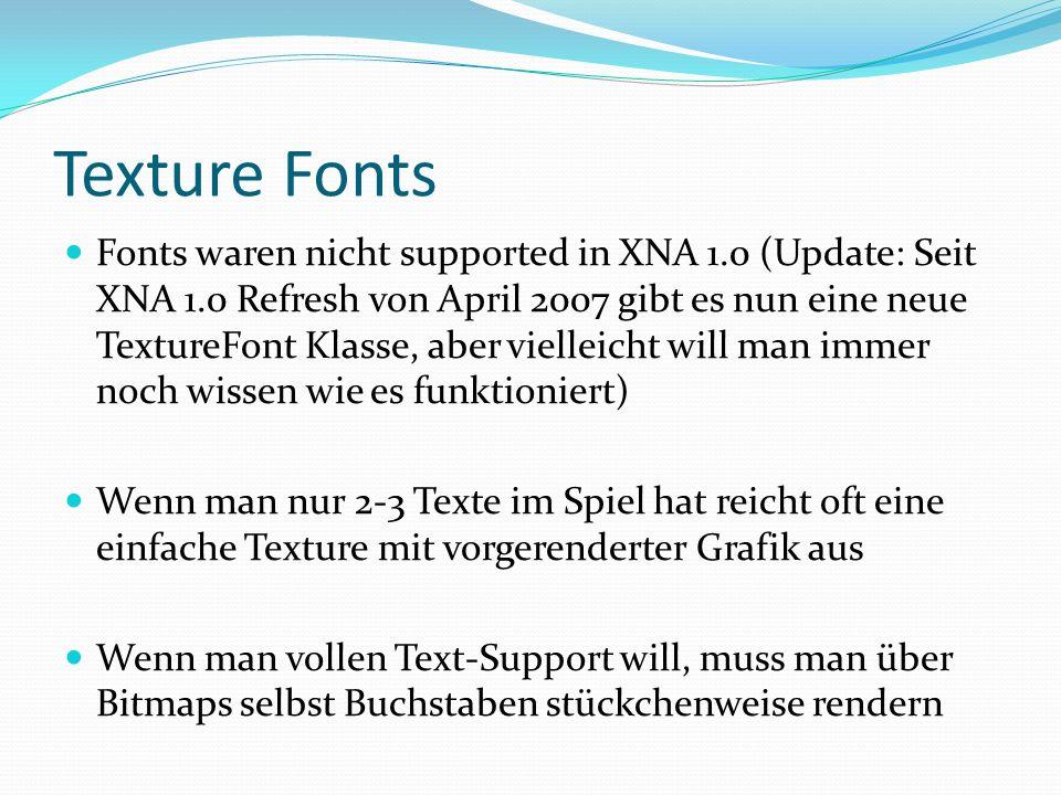 Texture Fonts Fonts waren nicht supported in XNA 1.0 (Update: Seit XNA 1.0 Refresh von April 2007 gibt es nun eine neue TextureFont Klasse, aber viell