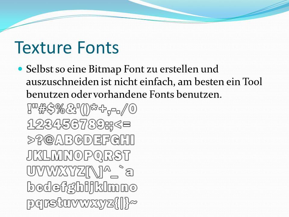 Texture Fonts Um Text zu schreiben die WriteText(x, y, message) Methode benutzen Um rauszufinden wieviel Platz auf dem Bildschirm durch ein Text benoetigt werden GetTextWidth(message) benutzen Und um letzendlich alle font Texte auf den Bildschirm zu bringen die WriteAll() Methode zu benutzen