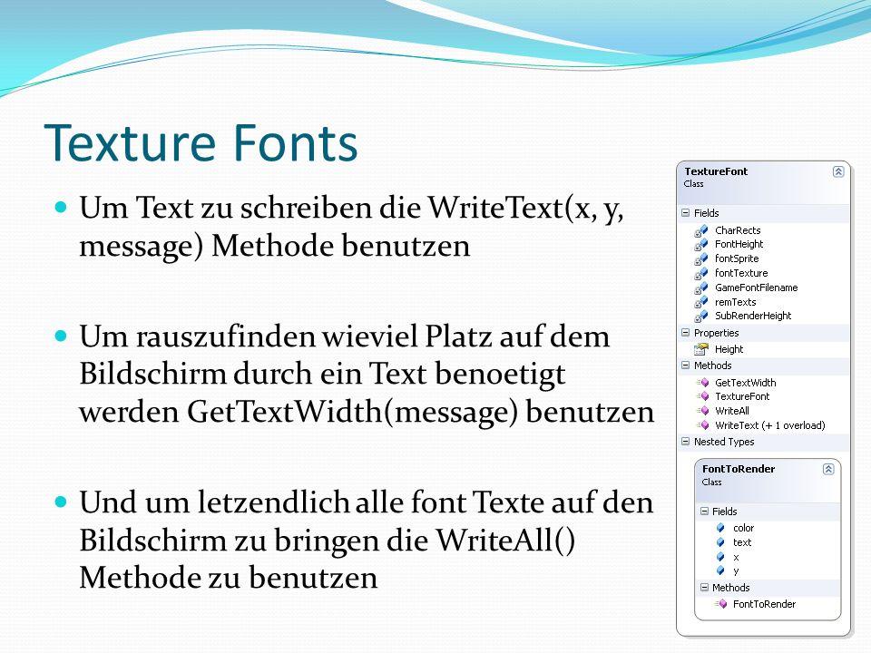 Texture Fonts Um Text zu schreiben die WriteText(x, y, message) Methode benutzen Um rauszufinden wieviel Platz auf dem Bildschirm durch ein Text benoe