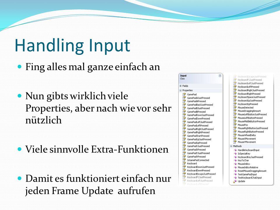 Handling Input Fing alles mal ganze einfach an Nun gibts wirklich viele Properties, aber nach wie vor sehr nützlich Viele sinnvolle Extra-Funktionen D