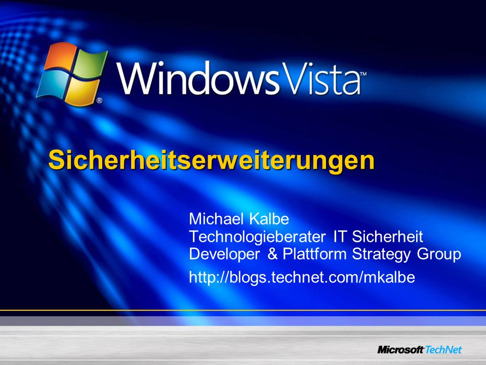 Sicherheitserweiterungen Michael Kalbe Technologieberater IT Sicherheit Developer & Plattform Strategy Group http://blogs.technet.com/mkalbe