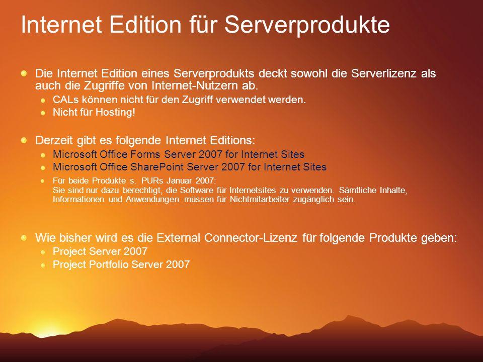 Internet Edition für Serverprodukte Die Internet Edition eines Serverprodukts deckt sowohl die Serverlizenz als auch die Zugriffe von Internet-Nutzern