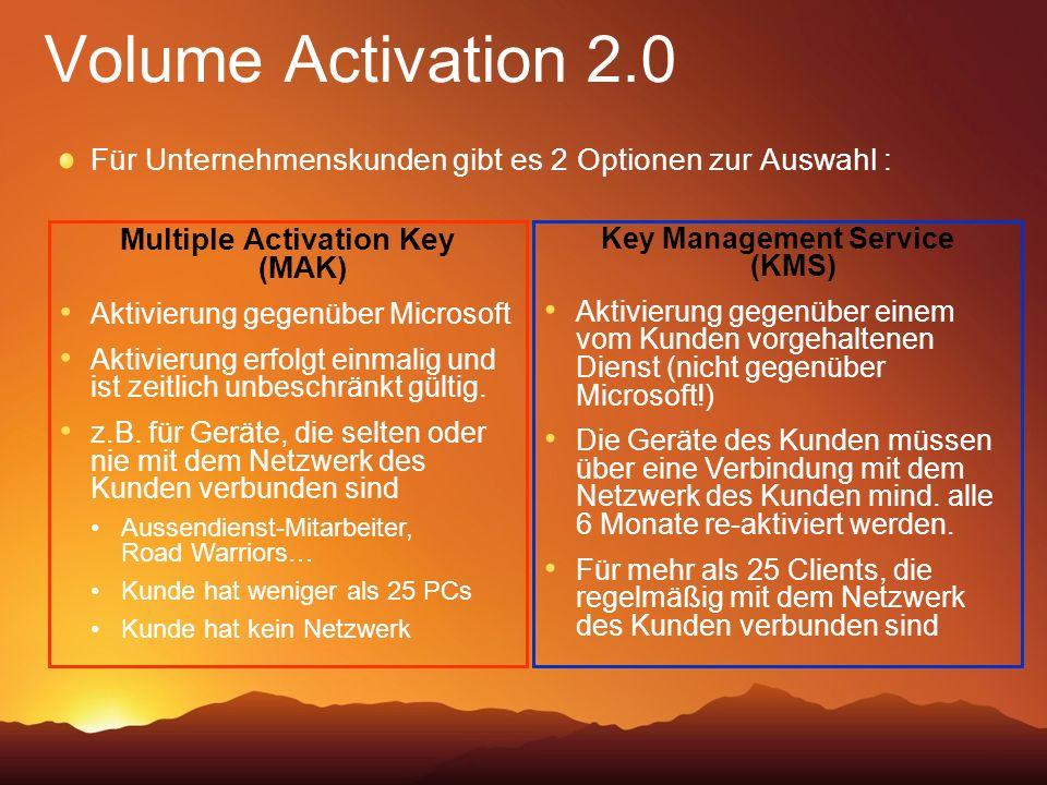 Volume Activation 2.0 Für Unternehmenskunden gibt es 2 Optionen zur Auswahl : Multiple Activation Key (MAK) Aktivierung gegenüber Microsoft Aktivierung erfolgt einmalig und ist zeitlich unbeschränkt gültig.