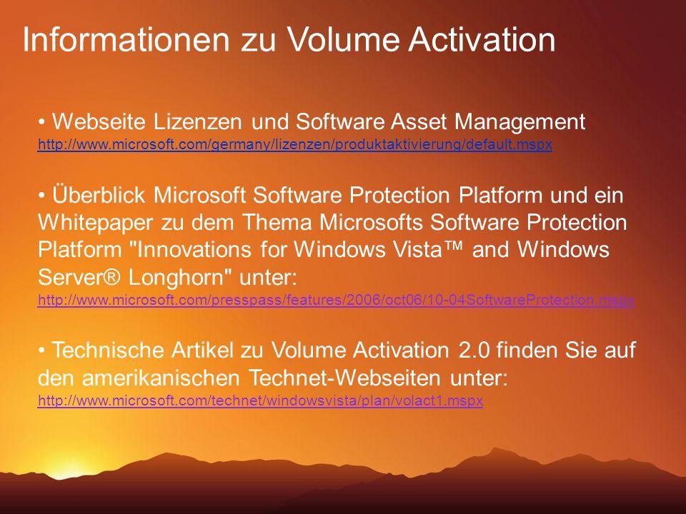 Informationen zu Volume Activation Webseite Lizenzen und Software Asset Management http://www.microsoft.com/germany/lizenzen/produktaktivierung/defaul