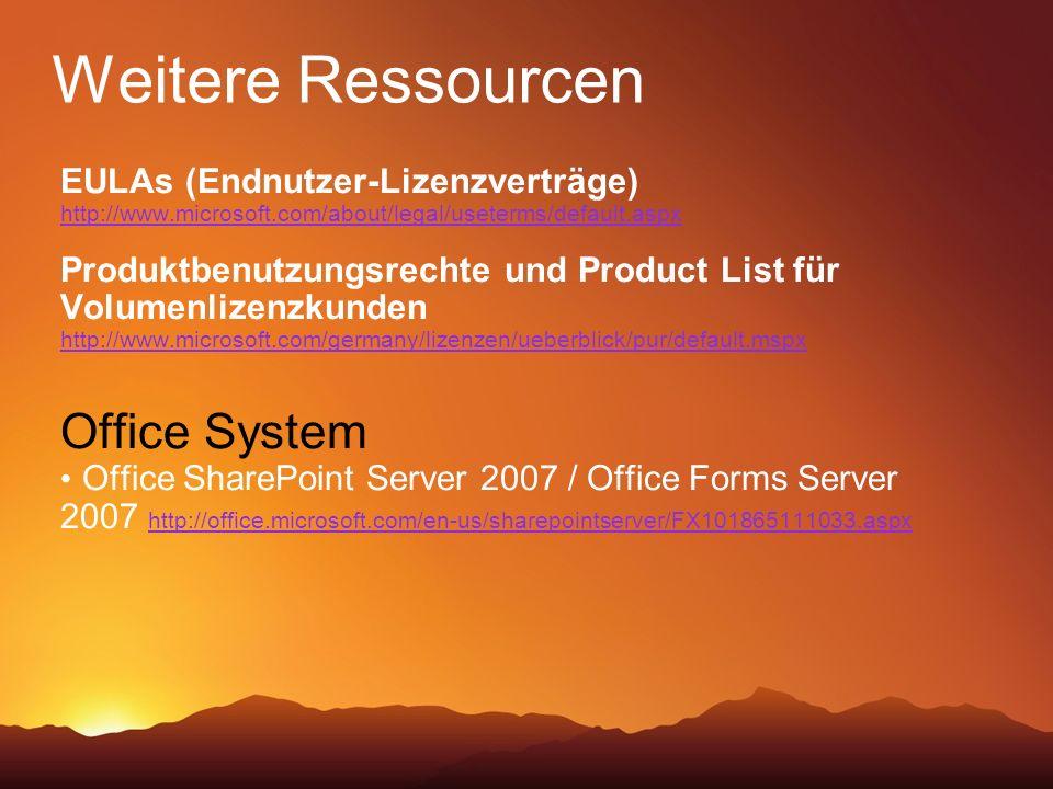 Weitere Ressourcen EULAs (Endnutzer-Lizenzverträge) http://www.microsoft.com/about/legal/useterms/default.aspx Produktbenutzungsrechte und Product List für Volumenlizenzkunden http://www.microsoft.com/germany/lizenzen/ueberblick/pur/default.mspx Office System Office SharePoint Server 2007 / Office Forms Server 2007 http://office.microsoft.com/en-us/sharepointserver/FX101865111033.aspx http://office.microsoft.com/en-us/sharepointserver/FX101865111033.aspx
