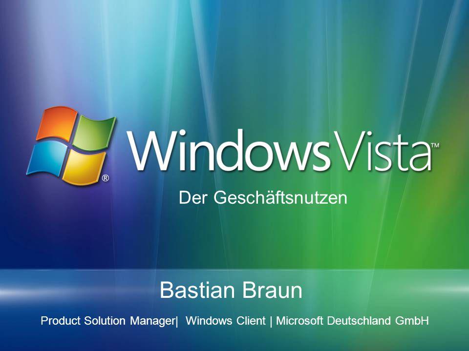 Bastian Braun Product Solution Manager| Windows Client | Microsoft Deutschland GmbH Der Geschäftsnutzen