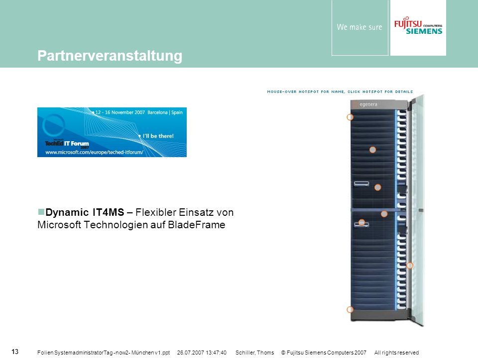 Folien SystemadministratorTag -now2- München v1.ppt 26.07.2007 13:47:40 Schiller, Thoms © Fujitsu Siemens Computers 2007 All rights reserved 13 Dynami