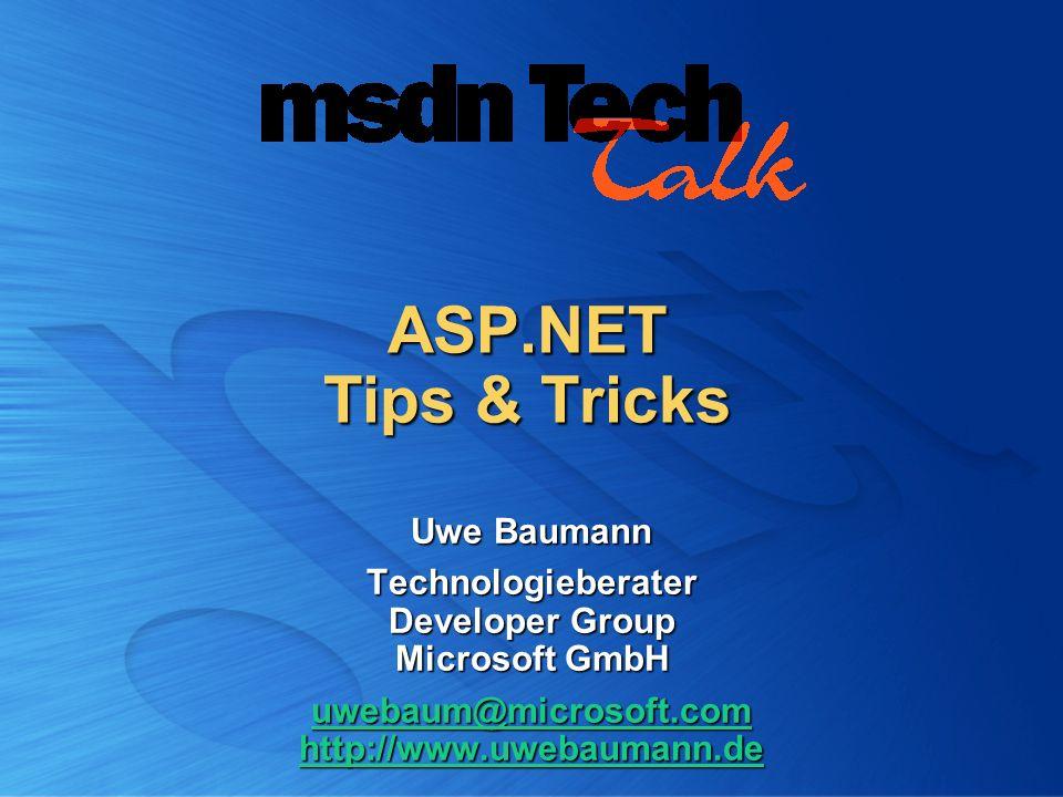ASP.NET Tips & Tricks Uwe Baumann Technologieberater Developer Group Microsoft GmbH uwebaum@microsoft.com http://www.uwebaumann.de uwebaum@microsoft.c