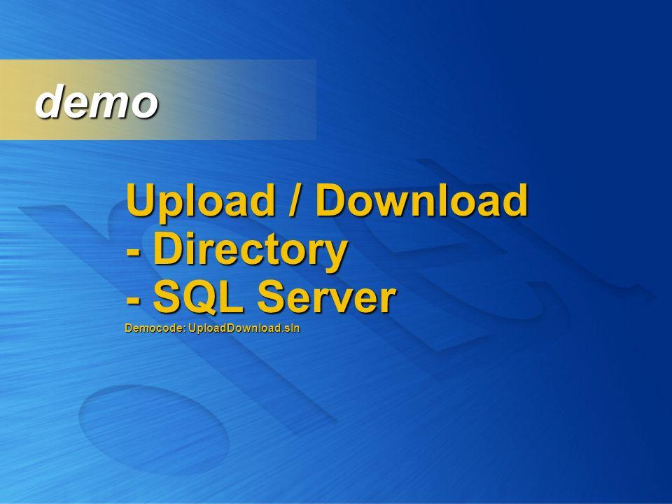 Upload / Download - Directory - SQL Server Democode: UploadDownload.sln demo demo