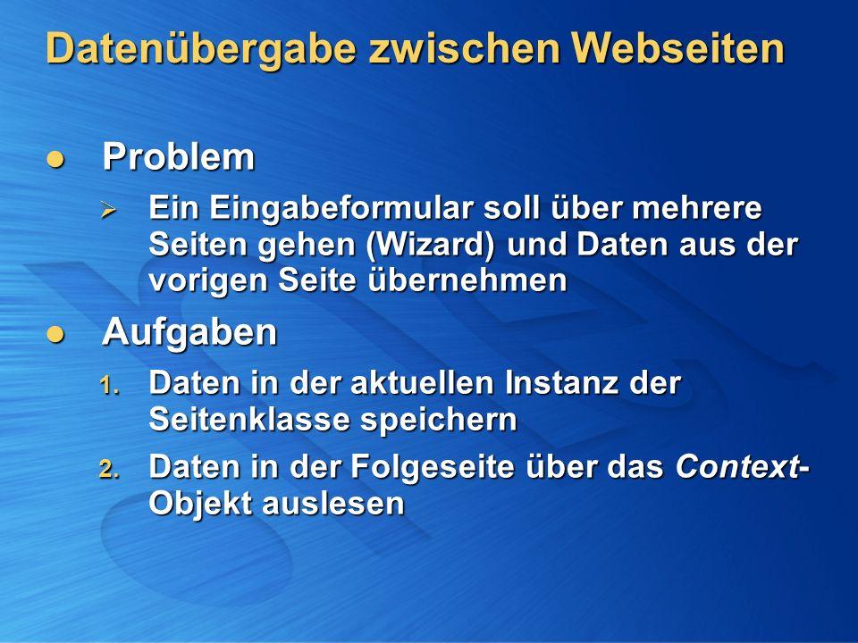 Datenübergabe zwischen Webseiten Problem Problem Ein Eingabeformular soll über mehrere Seiten gehen (Wizard) und Daten aus der vorigen Seite übernehme