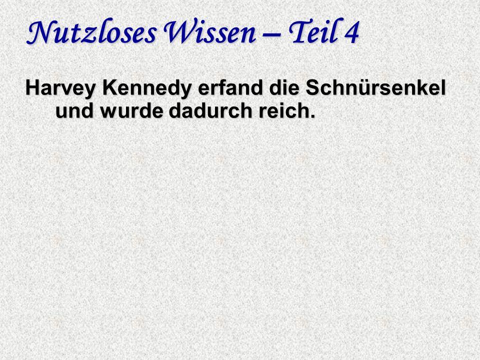 Nutzloses Wissen – Teil 4 Harvey Kennedy erfand die Schnürsenkel und wurde dadurch reich.