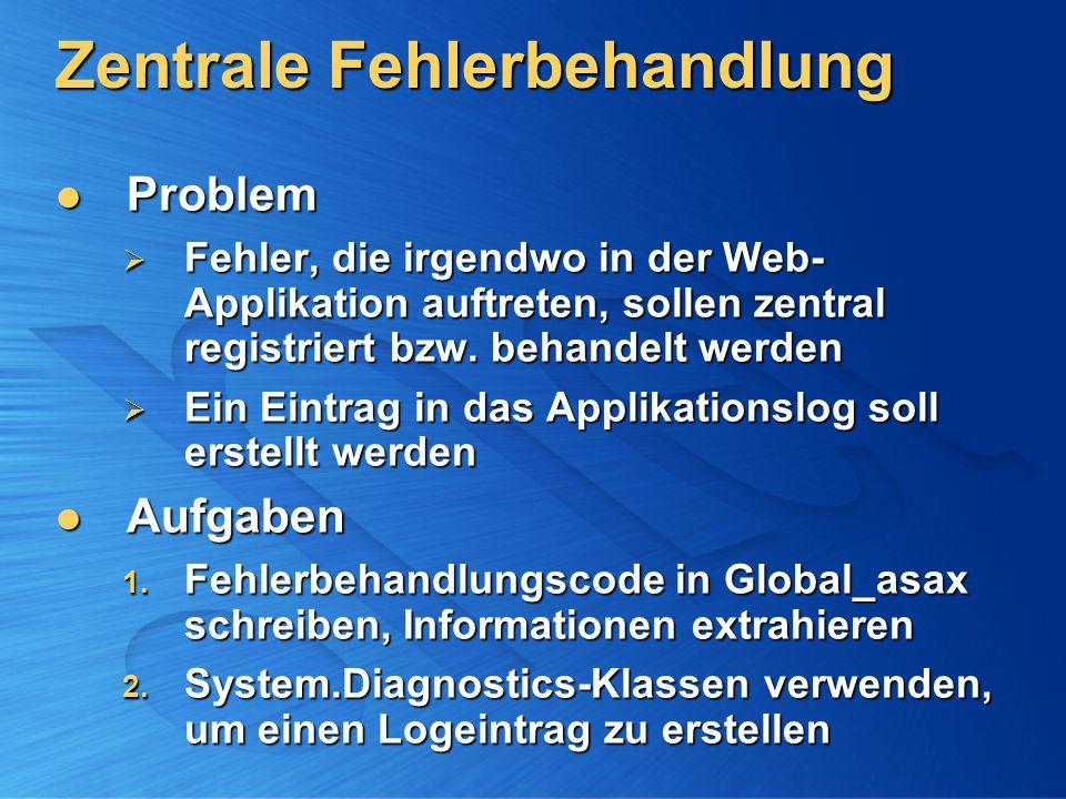 Zentrale Fehlerbehandlung Problem Problem Fehler, die irgendwo in der Web- Applikation auftreten, sollen zentral registriert bzw. behandelt werden Feh