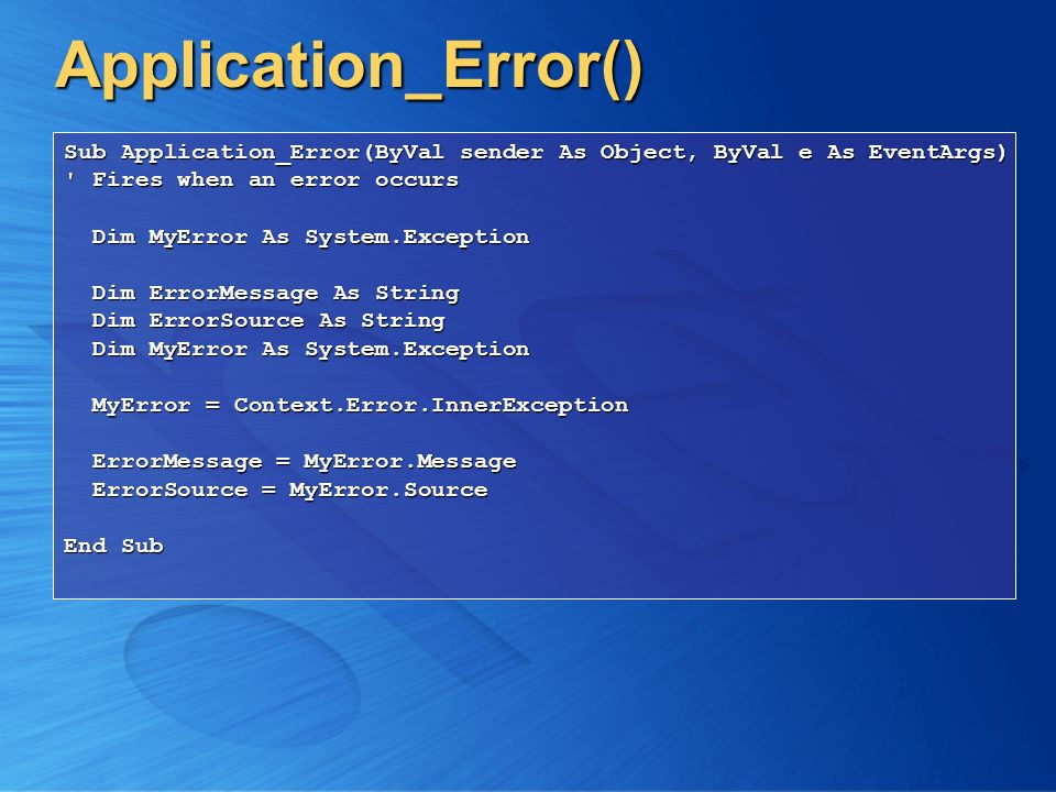 Application_Error() Sub Application_Error(ByVal sender As Object, ByVal e As EventArgs) ' Fires when an error occurs Dim MyError As System.Exception D