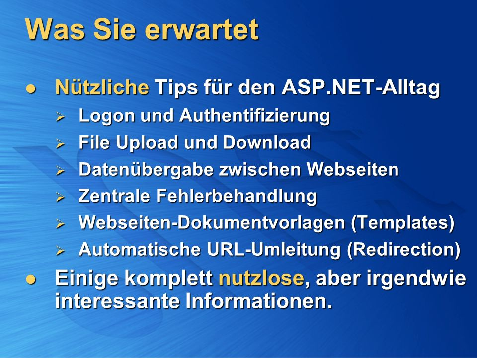 Was Sie erwartet Nützliche Tips für den ASP.NET-Alltag Nützliche Tips für den ASP.NET-Alltag Logon und Authentifizierung Logon und Authentifizierung F