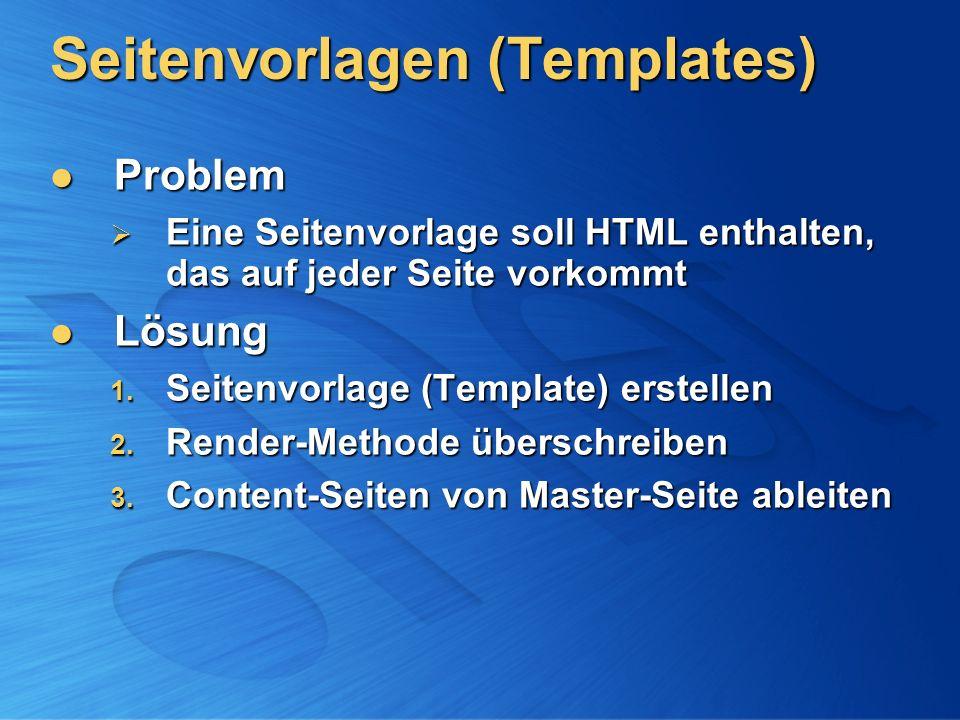 Seitenvorlagen (Templates) Problem Problem Eine Seitenvorlage soll HTML enthalten, das auf jeder Seite vorkommt Eine Seitenvorlage soll HTML enthalten