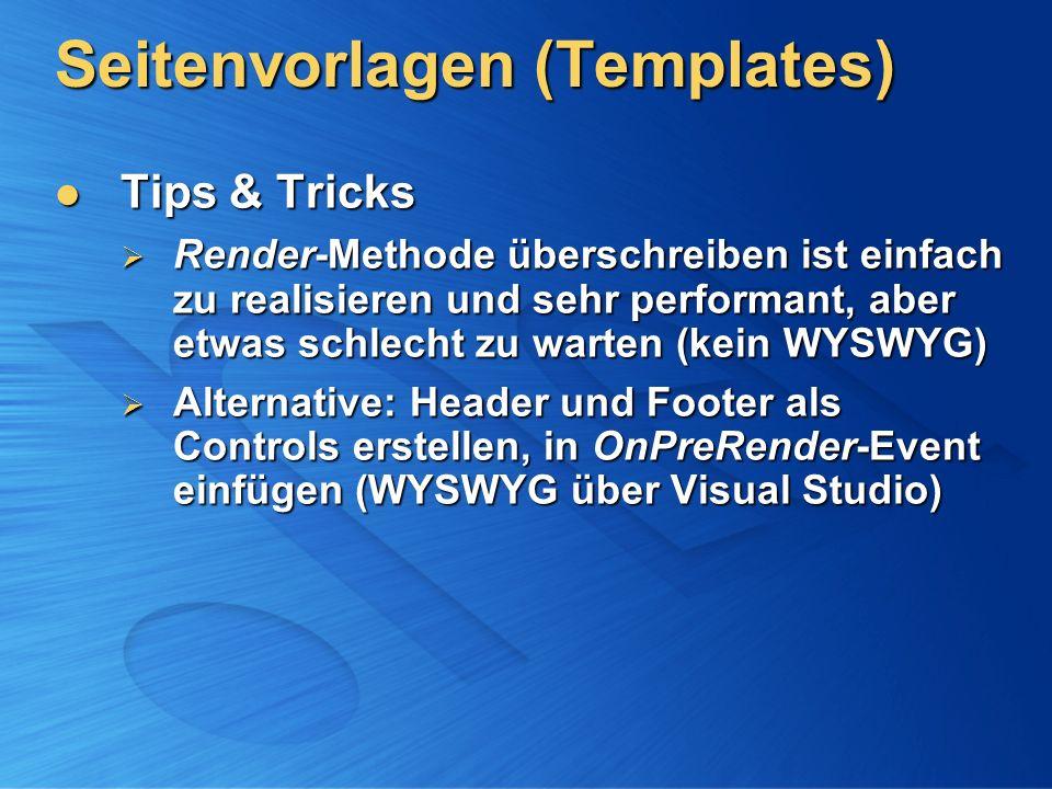 Seitenvorlagen (Templates) Tips & Tricks Tips & Tricks Render-Methode überschreiben ist einfach zu realisieren und sehr performant, aber etwas schlech