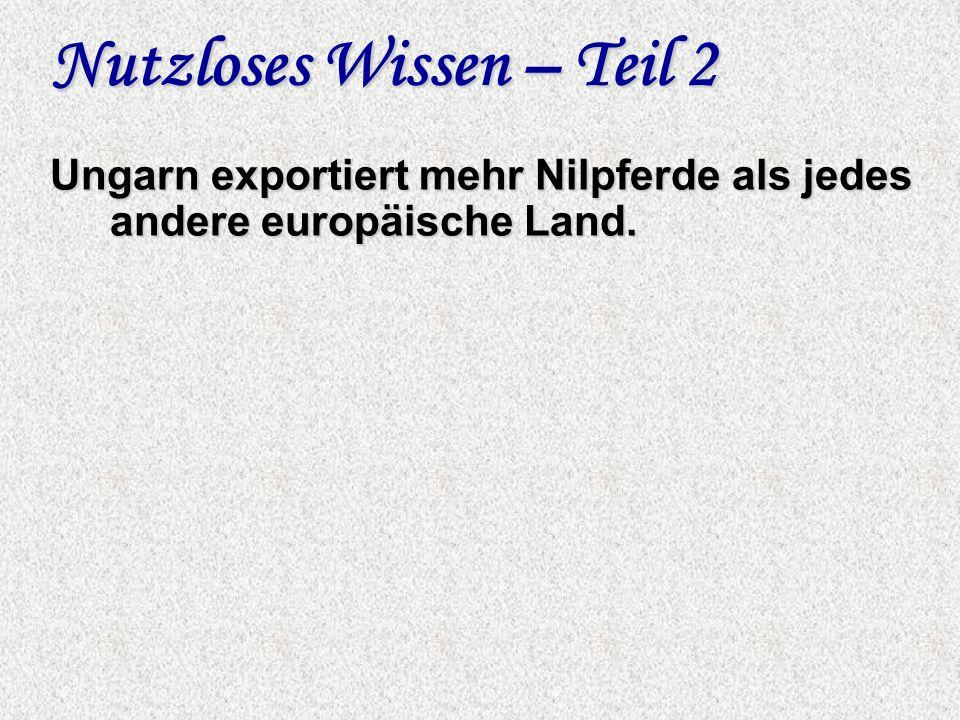 Nutzloses Wissen – Teil 2 Ungarn exportiert mehr Nilpferde als jedes andere europäische Land.