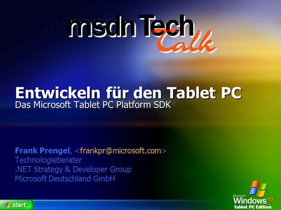 Tablet PC Edition Weiterführende Infos Tablet PC Platform SDK http://msdn.microsoft.com/downloads/default.asp?url= /downloads/sample.asp?url=/MSDN- FILES/027/002/015/msdncompositedoc.xml Tablet PC Platform SDK http://msdn.microsoft.com/downloads/default.asp?url= /downloads/sample.asp?url=/MSDN- FILES/027/002/015/msdncompositedoc.xml Tablet Developer Info @ Microsoft http://www.microsoft.com/windowsxp/tabletpc/ developers/default.asp Tablet Developer Info @ Microsoft http://www.microsoft.com/windowsxp/tabletpc/ developers/default.asp Tablet PC Developer Community http://www.tabletpcdeveloper.com/ Tablet PC Developer Community http://www.tabletpcdeveloper.com/