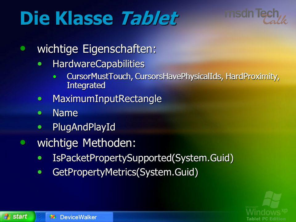 Tablet PC Edition Die Klasse Tablet wichtige Eigenschaften: wichtige Eigenschaften: HardwareCapabilities HardwareCapabilities CursorMustTouch, Cursors