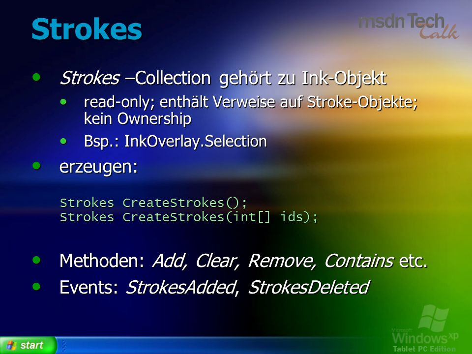 Tablet PC Edition Strokes Strokes –Collection gehört zu Ink-Objekt Strokes –Collection gehört zu Ink-Objekt read-only; enthält Verweise auf Stroke-Obj